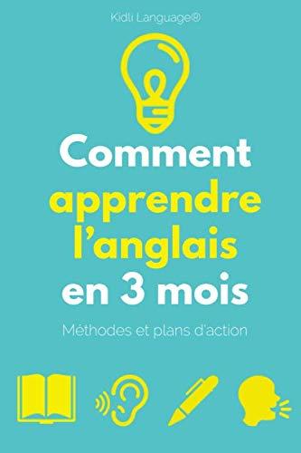 Comment apprendre l'anglais en 3 mois: Livre d'apprentissage avec toutes les méthodes pour apprendre à lire, comprendre, écrire et parler en
