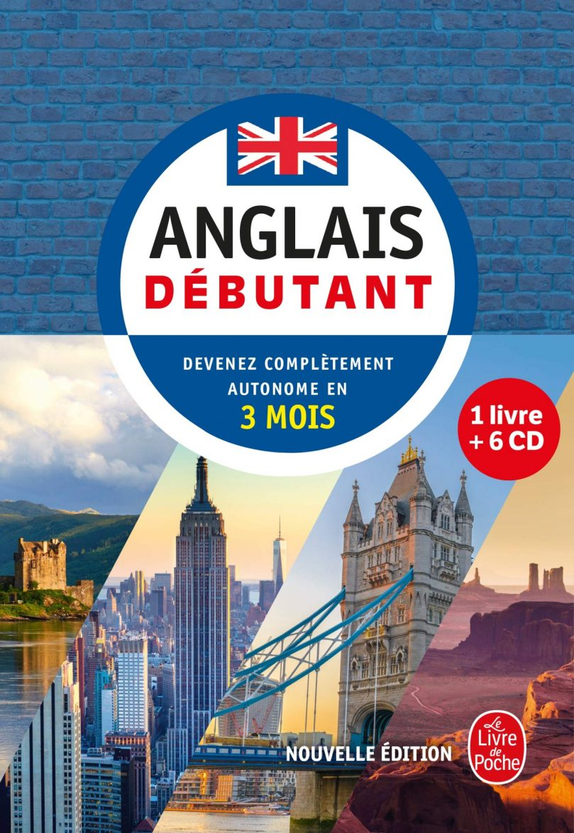 Anglais – Débutant – Nouvelle édition (Livre + CD): Devenez complètement autonome en 3 mois (méthode d'anglais)